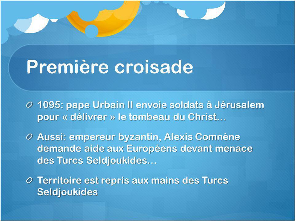 Première croisade 1095: pape Urbain II envoie soldats à Jérusalem pour « délivrer » le tombeau du Christ…