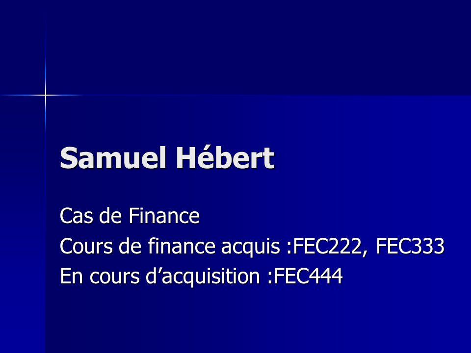 Samuel Hébert Cas de Finance Cours de finance acquis :FEC222, FEC333