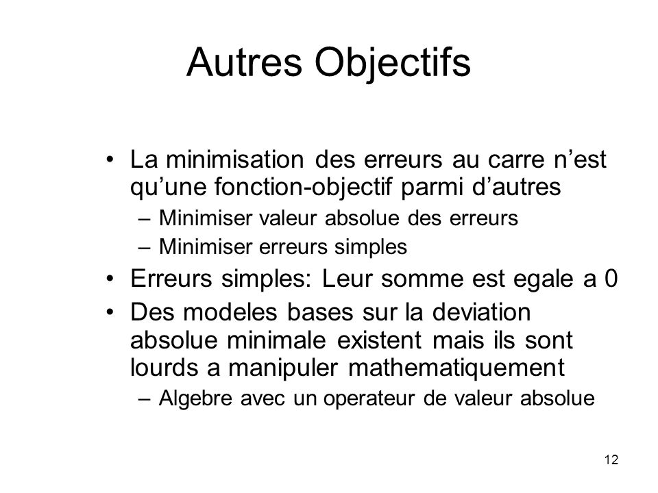 Autres Objectifs La minimisation des erreurs au carre n'est qu'une fonction-objectif parmi d'autres.