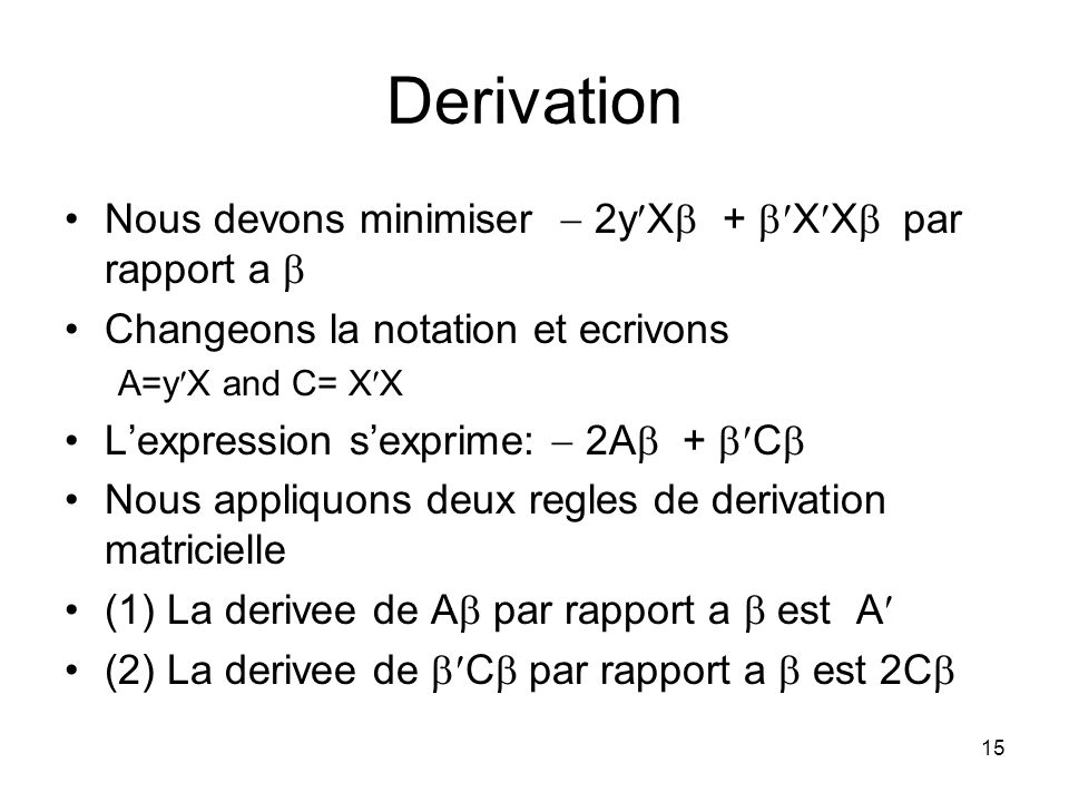 Derivation Nous devons minimiser  2yX + XX par rapport a 