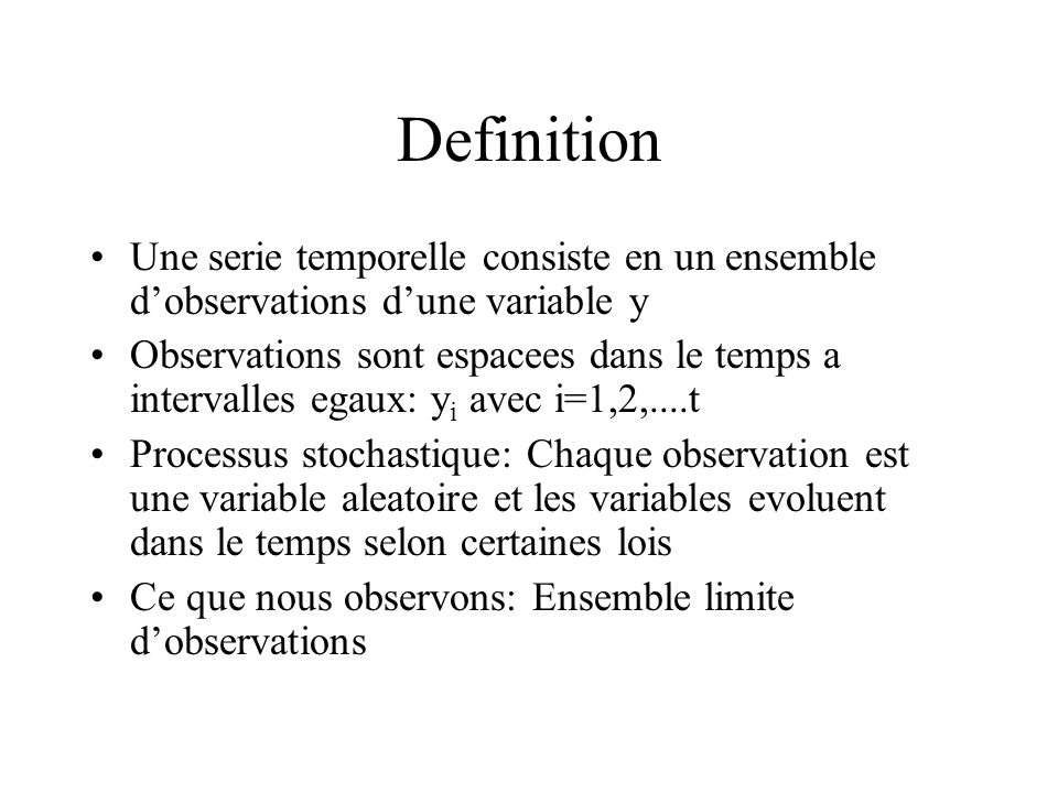 Definition Une serie temporelle consiste en un ensemble d'observations d'une variable y.