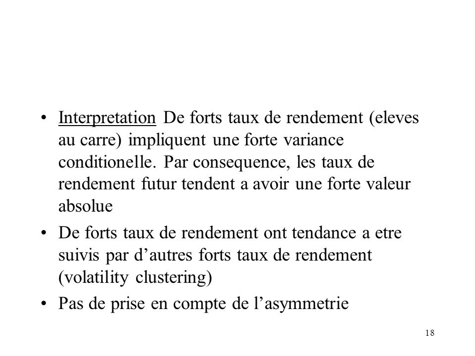 Interpretation De forts taux de rendement (eleves au carre) impliquent une forte variance conditionelle. Par consequence, les taux de rendement futur tendent a avoir une forte valeur absolue