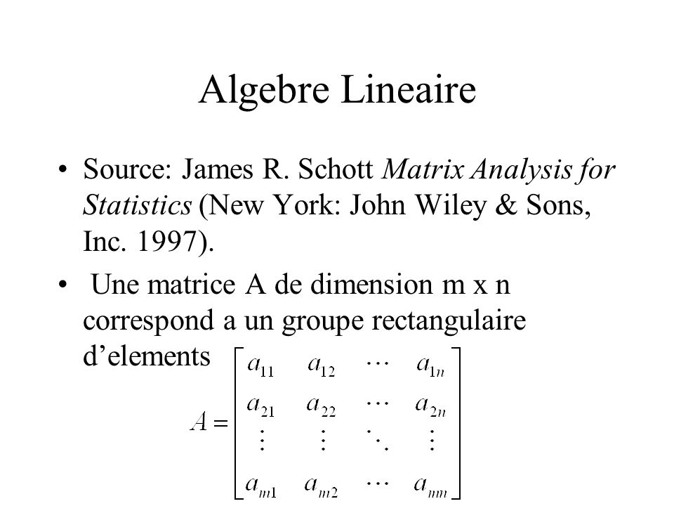 Algebre Lineaire Source: James R. Schott Matrix Analysis for Statistics (New York: John Wiley & Sons, Inc. 1997).