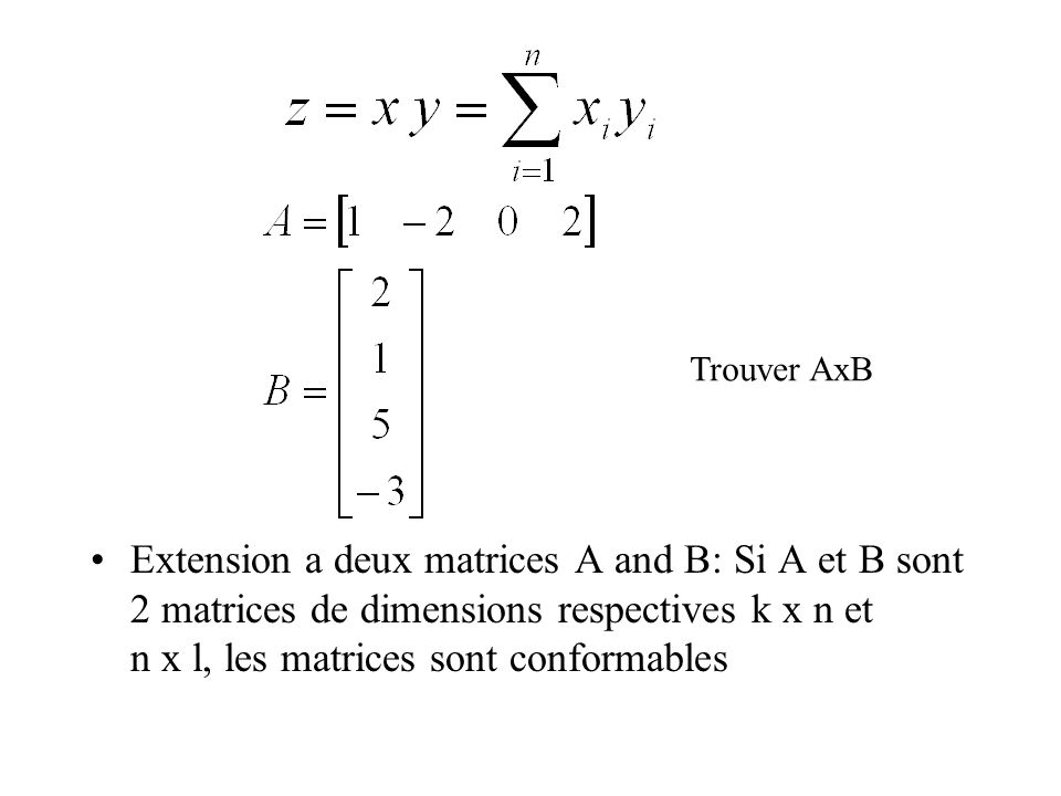 Extension a deux matrices A and B: Si A et B sont 2 matrices de dimensions respectives k x n et n x l, les matrices sont conformables