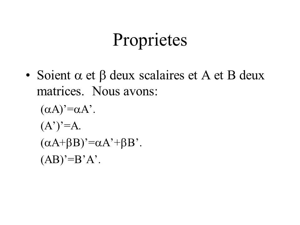 Proprietes Soient a et b deux scalaires et A et B deux matrices. Nous avons: (aA)'=aA'. (A')'=A.