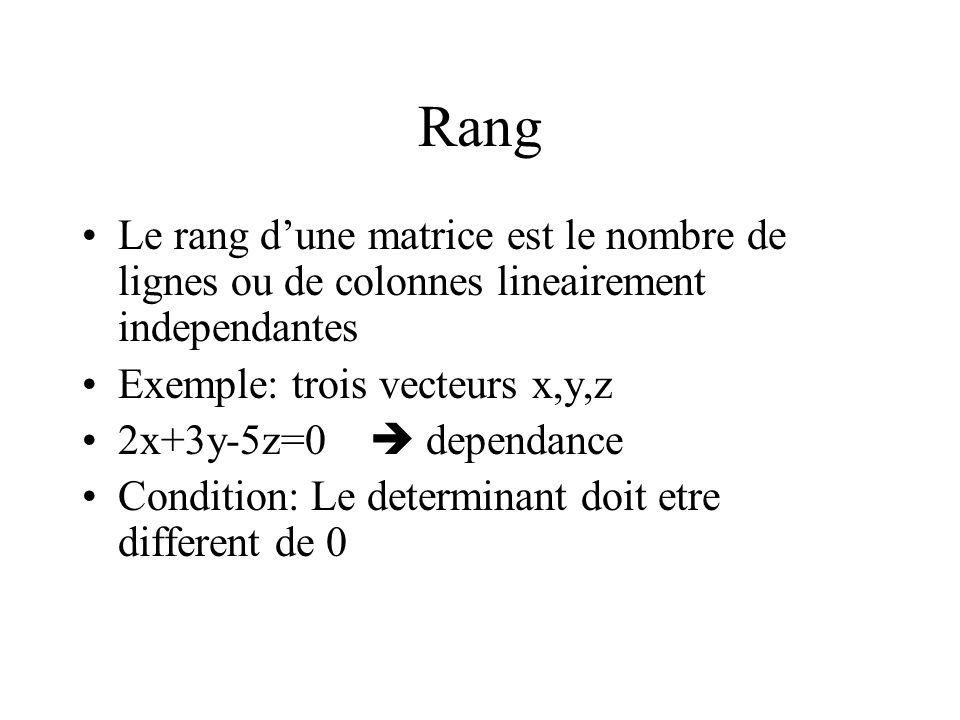Rang Le rang d'une matrice est le nombre de lignes ou de colonnes lineairement independantes. Exemple: trois vecteurs x,y,z.