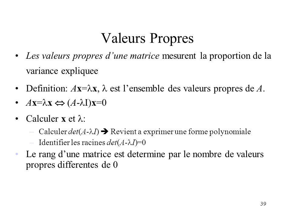 Valeurs Propres Les valeurs propres d'une matrice mesurent la proportion de la variance expliquee.