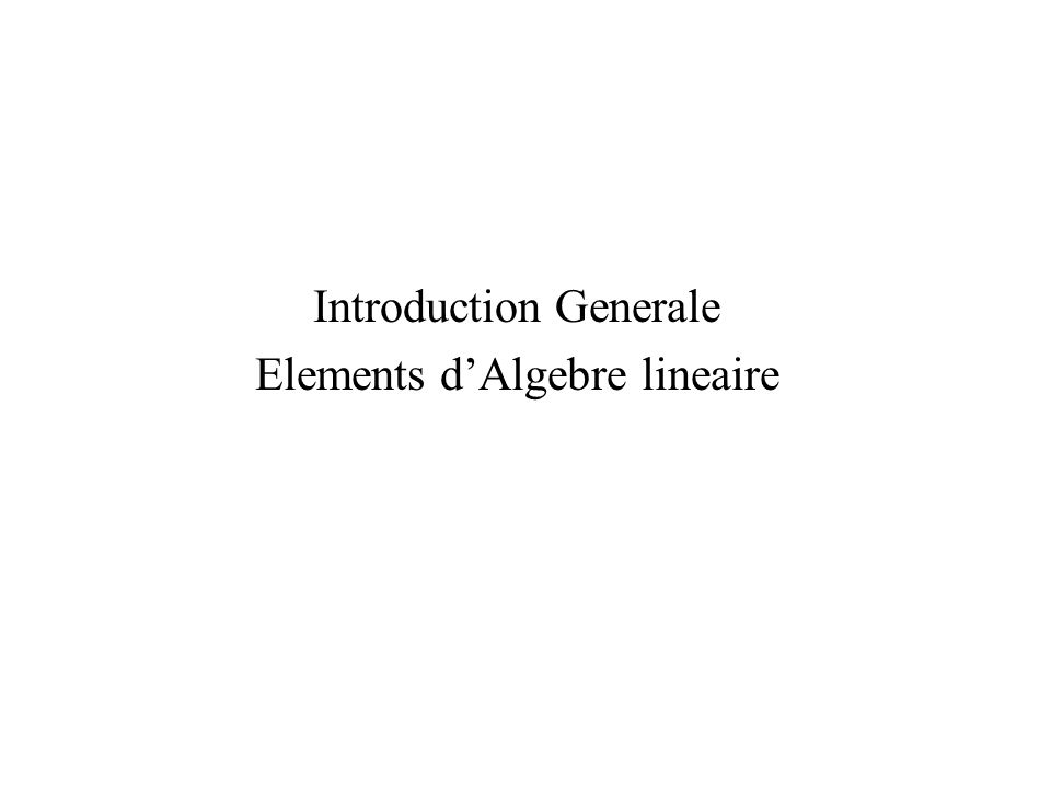 Introduction Generale Elements d'Algebre lineaire