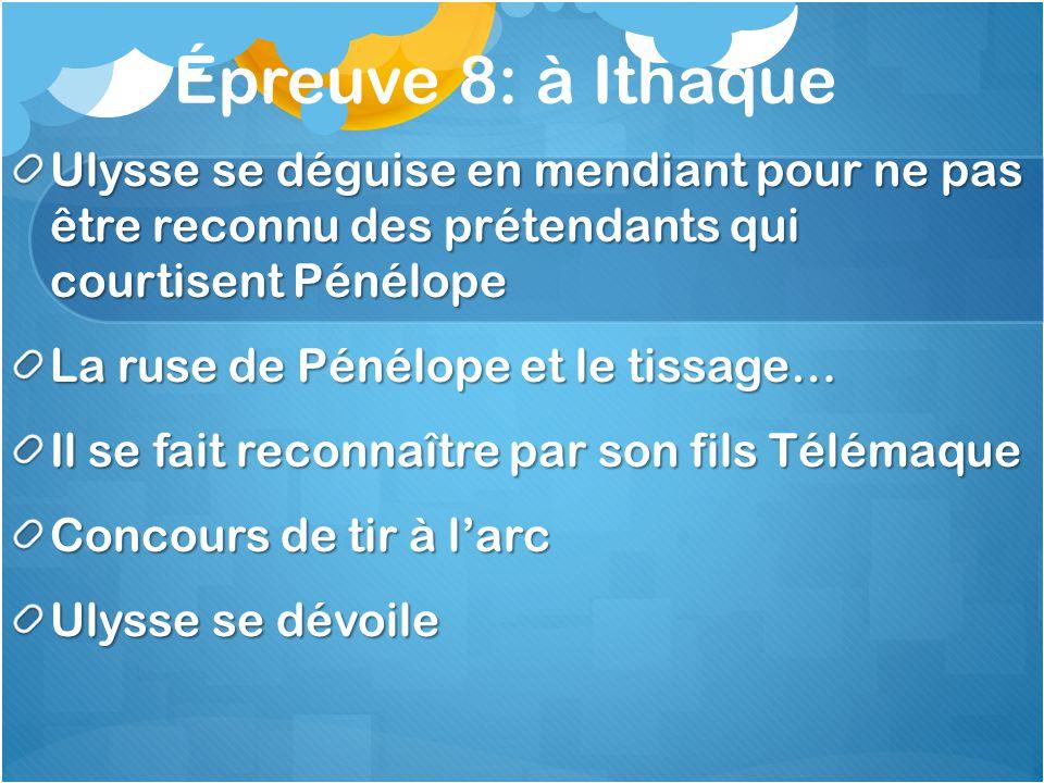 Épreuve 8: à Ithaque Ulysse se déguise en mendiant pour ne pas être reconnu des prétendants qui courtisent Pénélope.