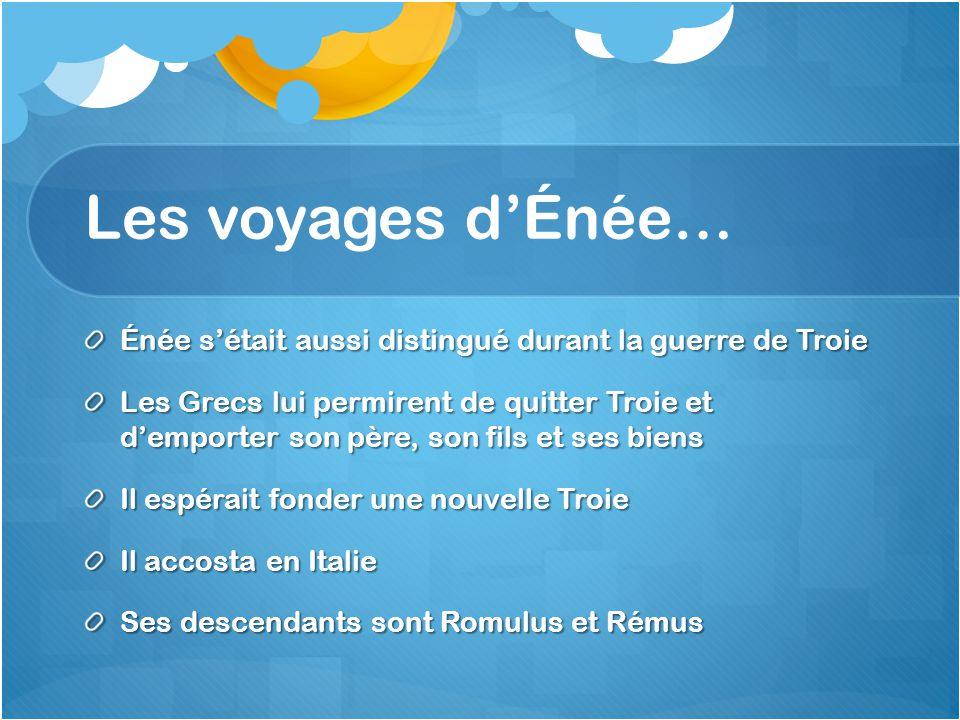 Les voyages d'Énée… Énée s'était aussi distingué durant la guerre de Troie.
