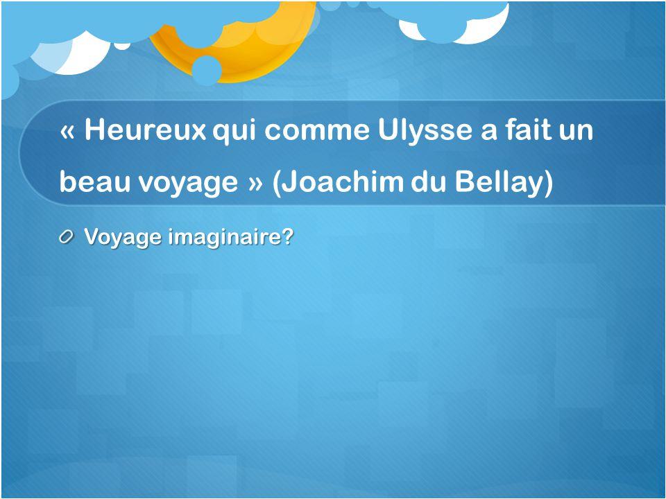 « Heureux qui comme Ulysse a fait un beau voyage » (Joachim du Bellay)