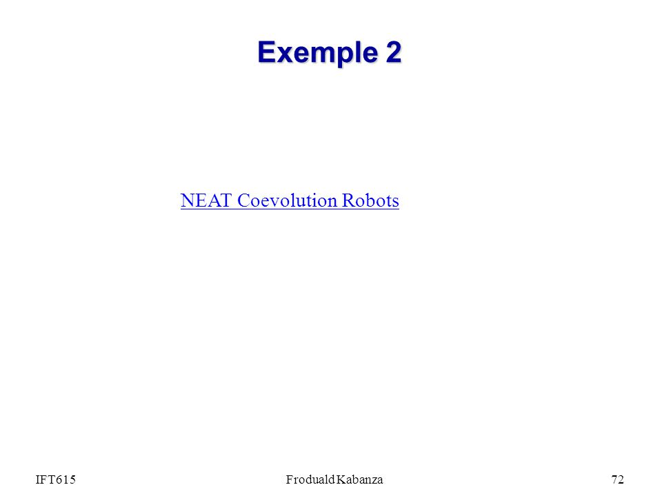 Exemple 2 NEAT Coevolution Robots IFT615 Froduald Kabanza