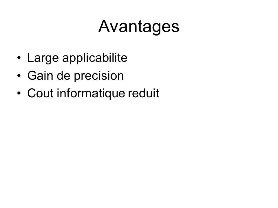 Avantages Large applicabilite Gain de precision