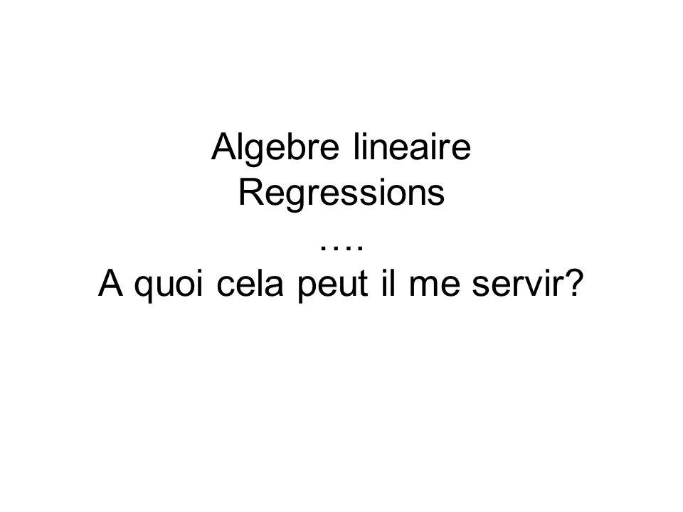 Algebre lineaire Regressions …. A quoi cela peut il me servir