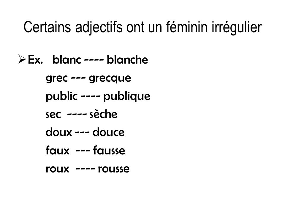 Certains adjectifs ont un féminin irrégulier