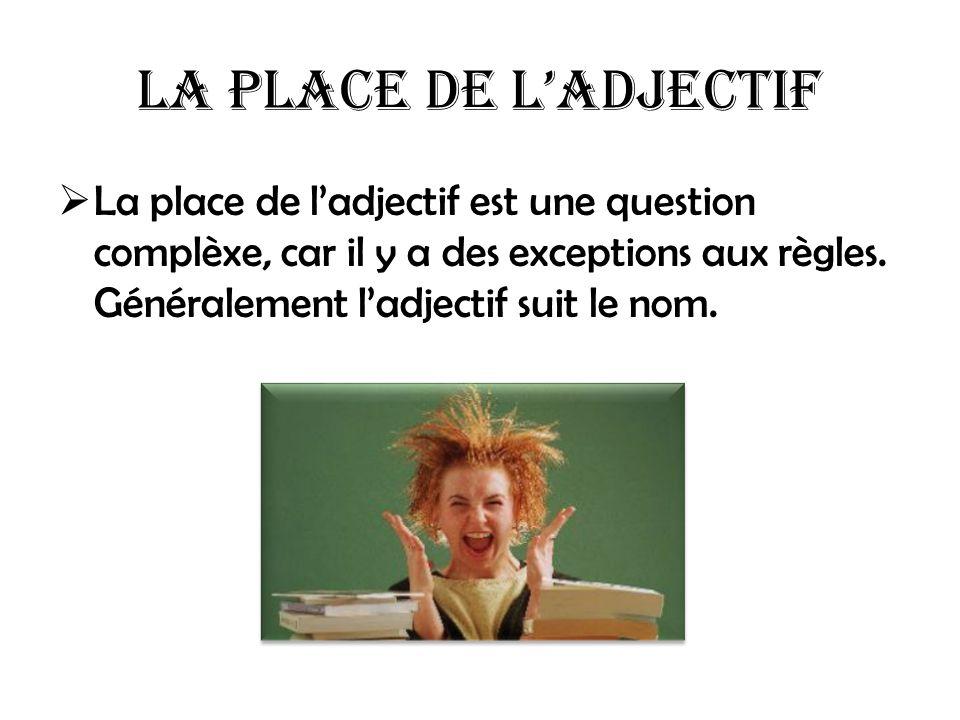 La place de l'adjectif La place de l'adjectif est une question complèxe, car il y a des exceptions aux règles.