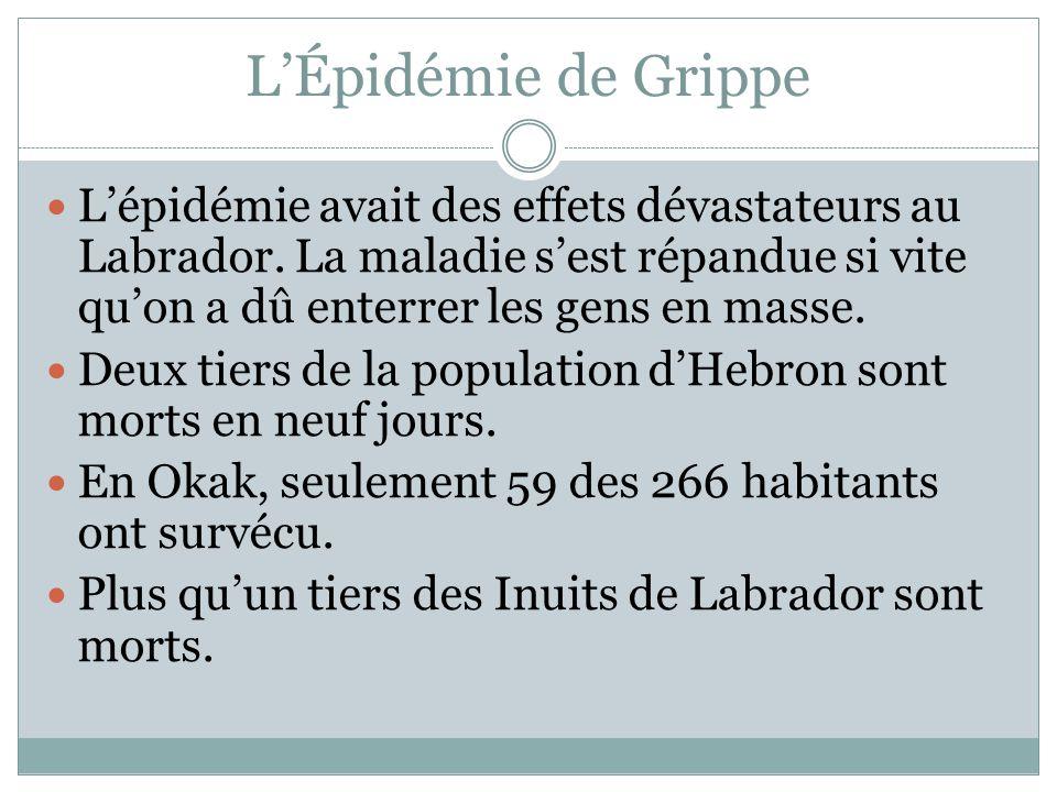 L'Épidémie de Grippe L'épidémie avait des effets dévastateurs au Labrador. La maladie s'est répandue si vite qu'on a dû enterrer les gens en masse.