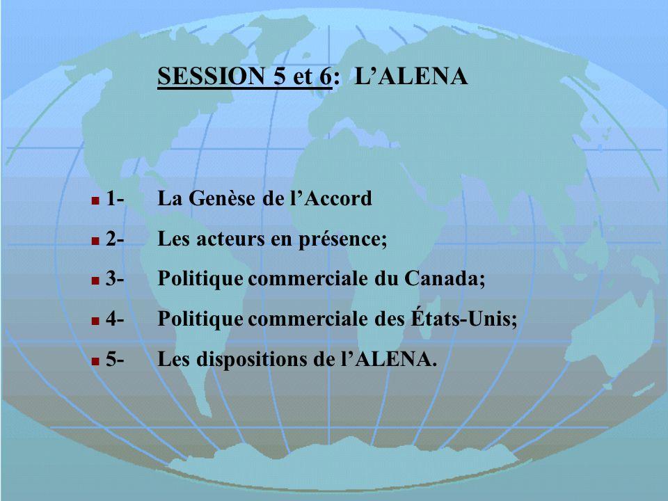 SESSION 5 et 6: L'ALENA SESSION 5: L'ALENA 1- La Genèse de l'Accord