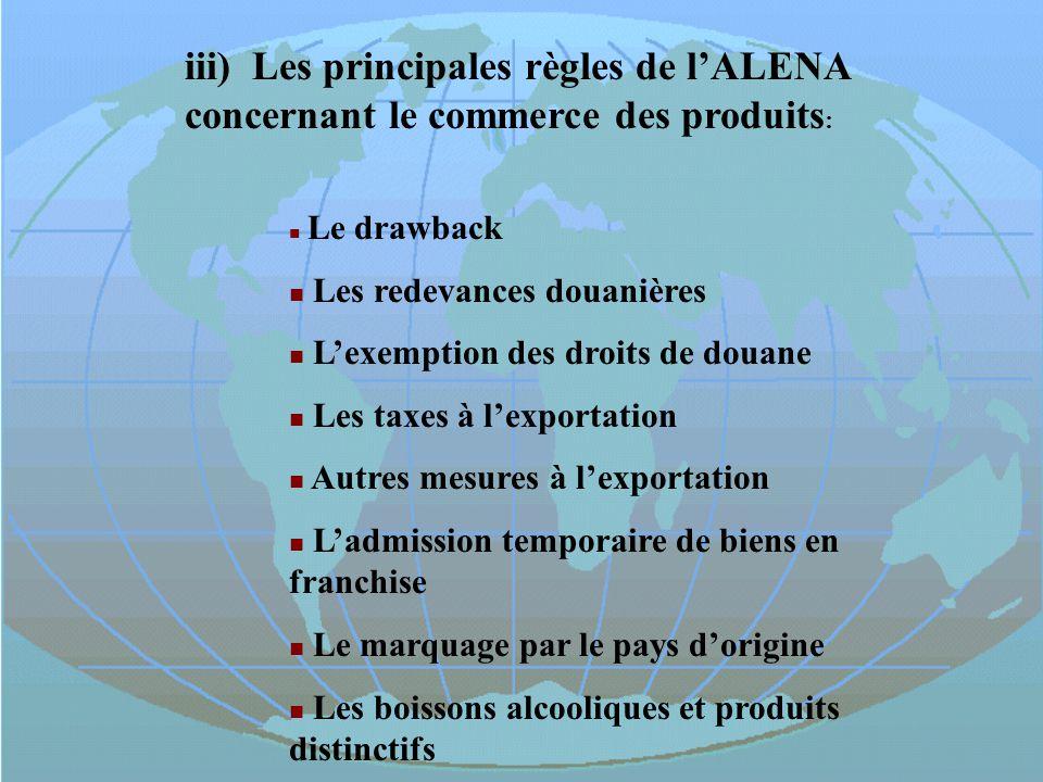 iii) Les principales règles de l'ALENA concernant le commerce des produits: