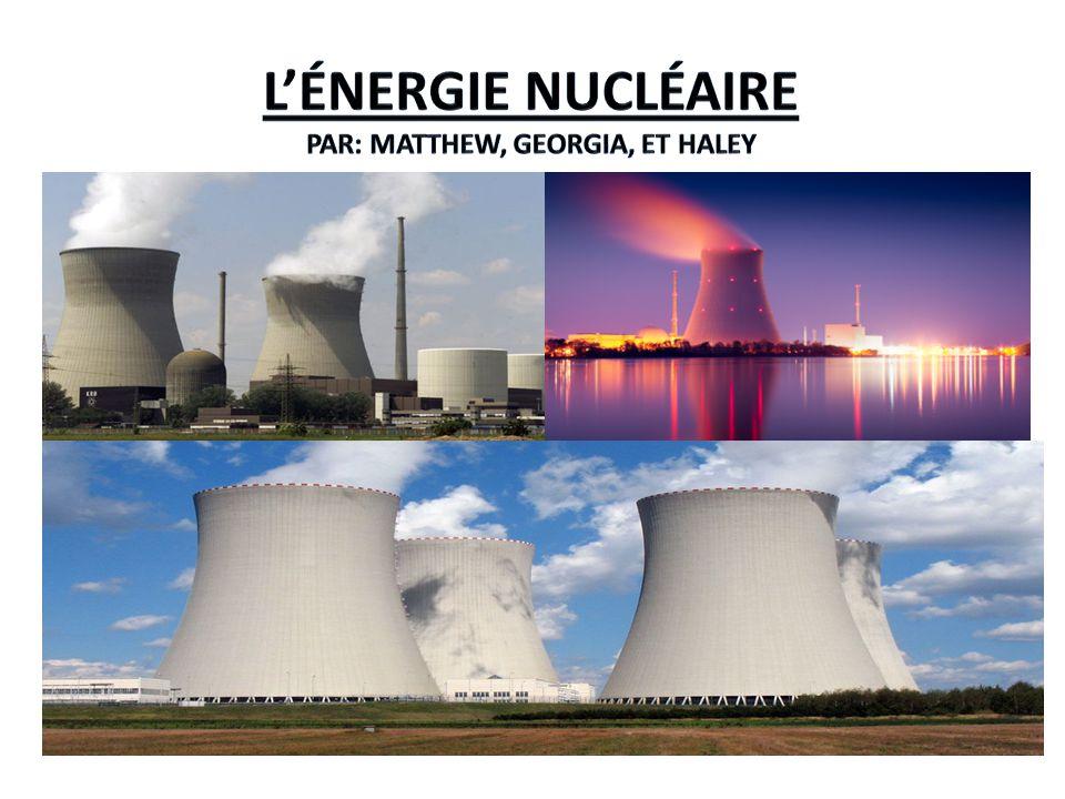 L'énergie Nucléaire Par: Matthew, Georgia, et Haley