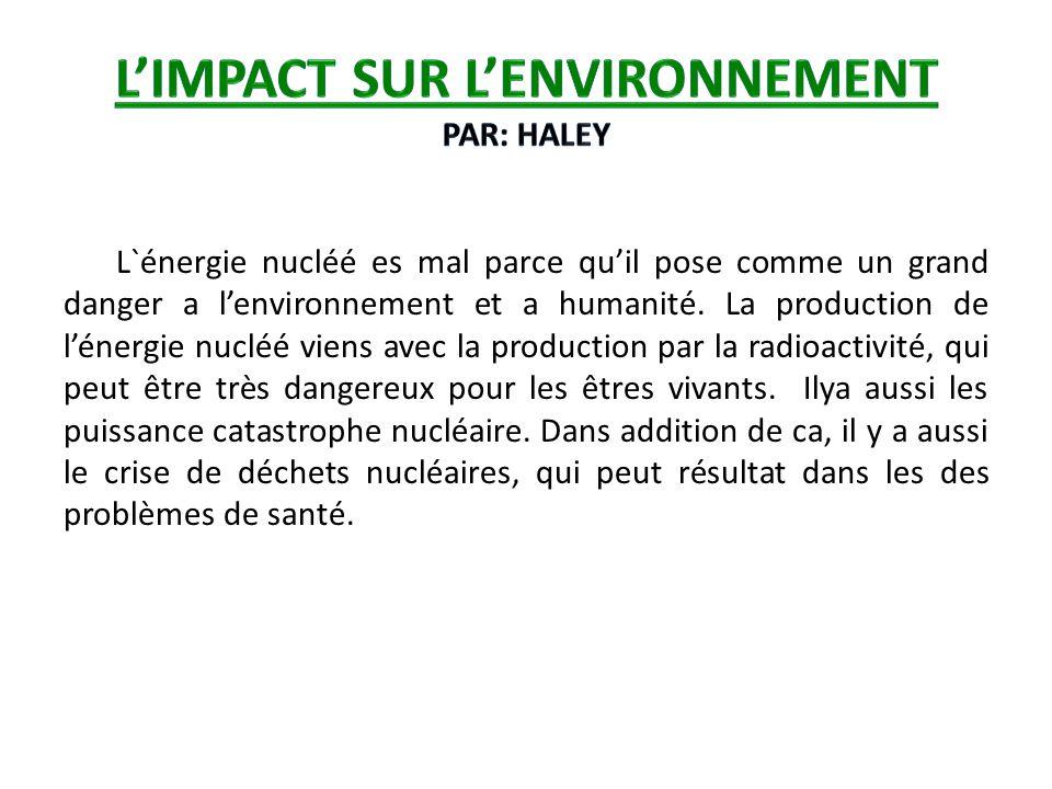 L'IMPACT SUR l'ENVIRONNEMENT Par: Haley