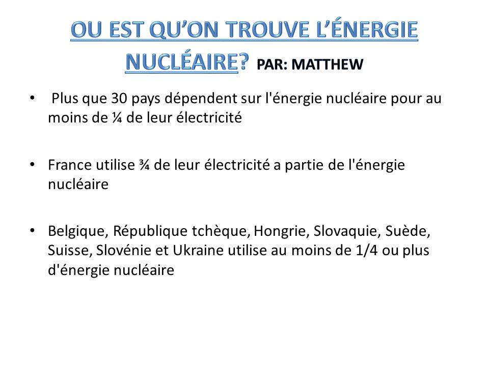 OU EST QU'ON TROUVE L'ÉNERGIE NUCLÉAIRE Par: Matthew