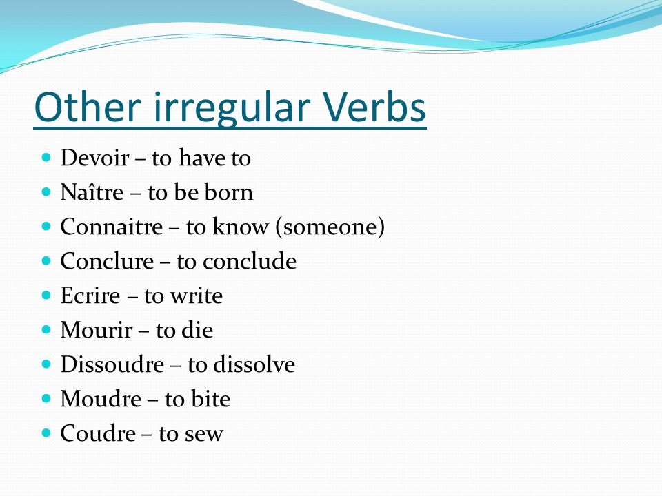 Other irregular Verbs Devoir – to have to Naître – to be born