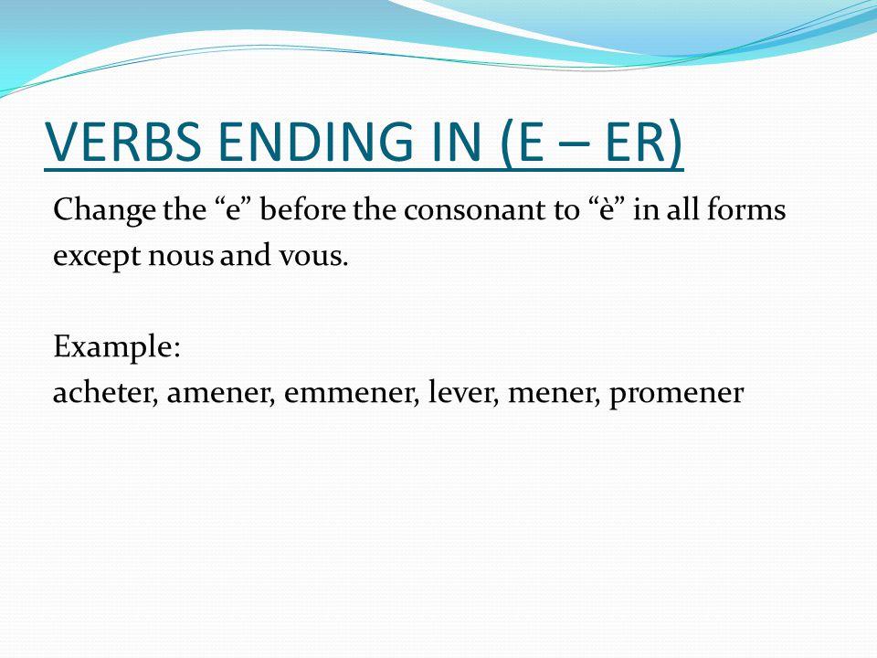 VERBS ENDING IN (E – ER)