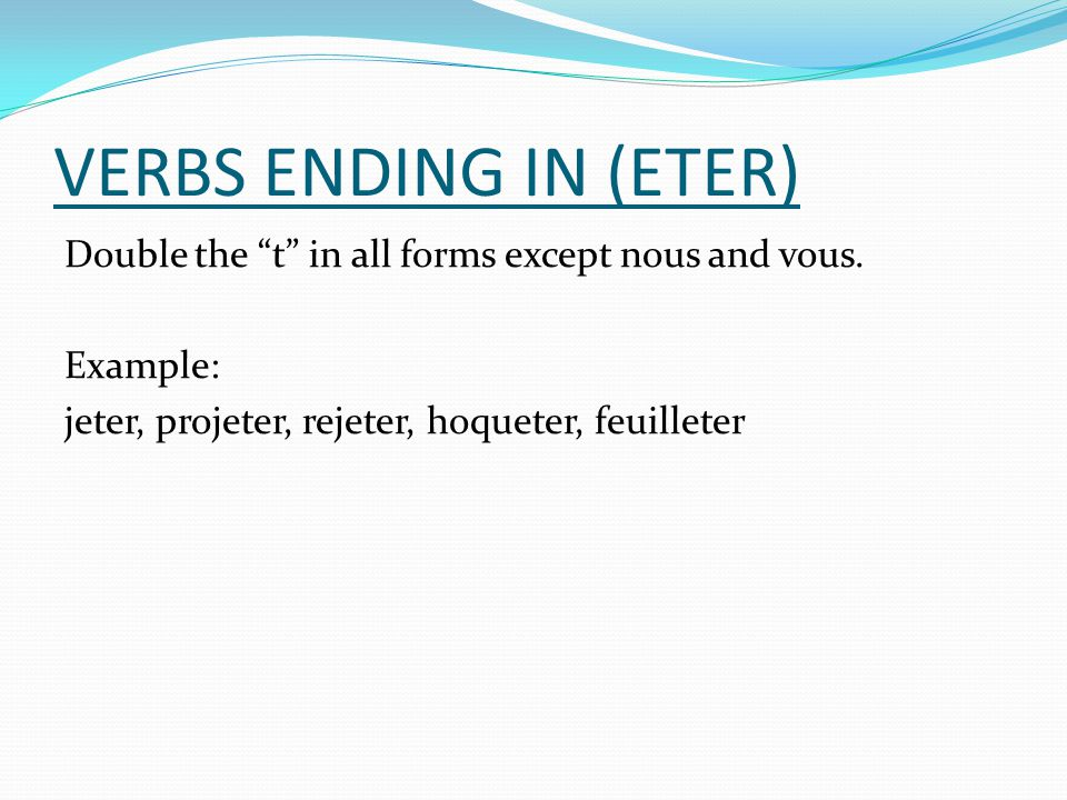 VERBS ENDING IN (ETER) Double the t in all forms except nous and vous.