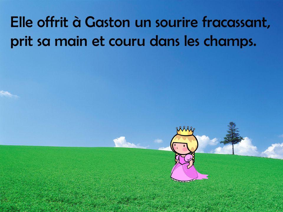 Elle offrit à Gaston un sourire fracassant, prit sa main et couru dans les champs.