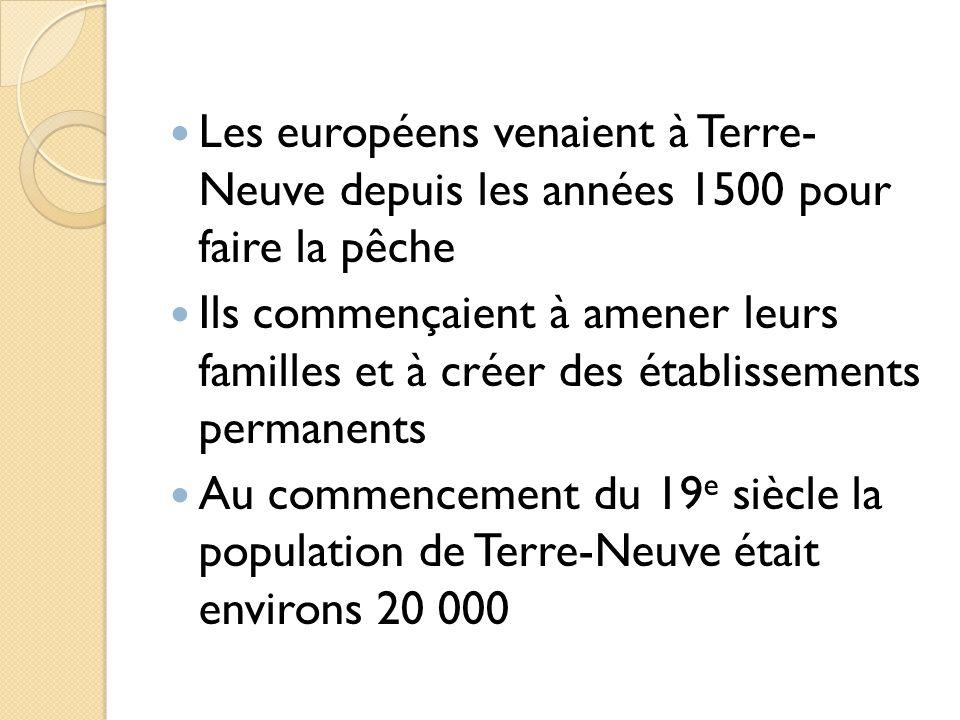 Les européens venaient à Terre- Neuve depuis les années 1500 pour faire la pêche
