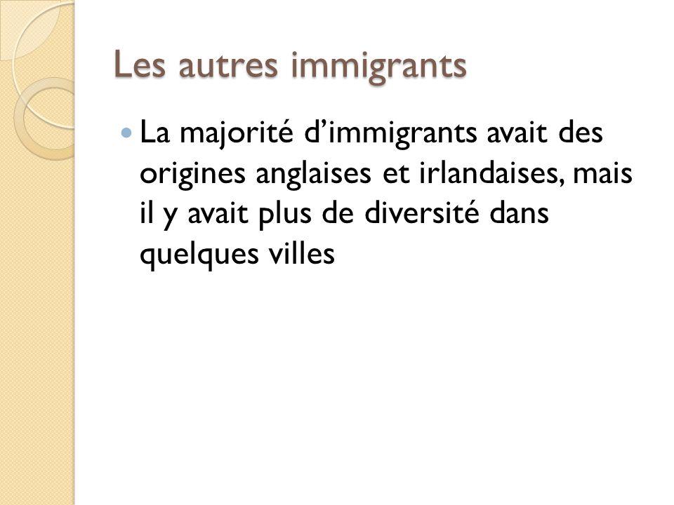 Les autres immigrants La majorité d'immigrants avait des origines anglaises et irlandaises, mais il y avait plus de diversité dans quelques villes.