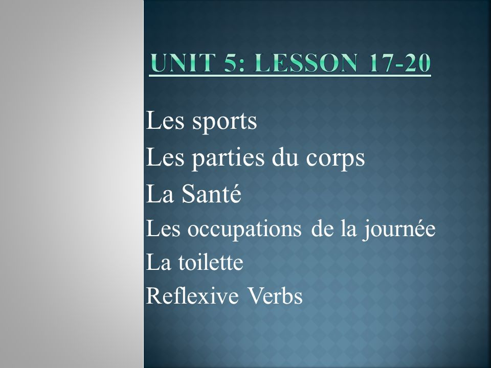 Unit 5: Lesson 17-20 Les sports Les parties du corps La Santé