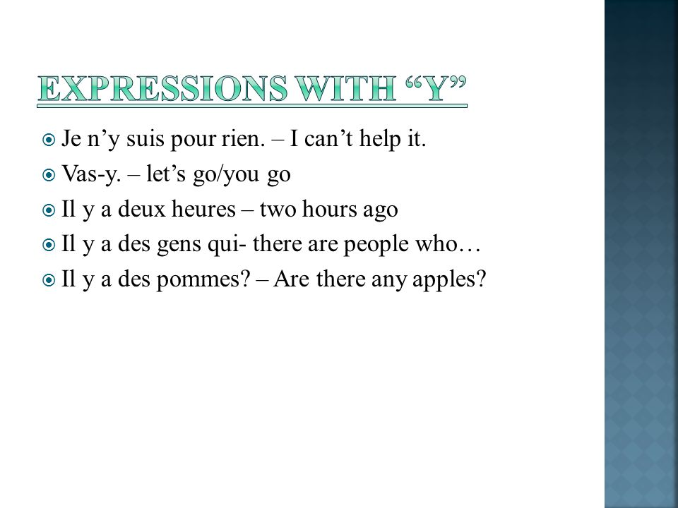 EXPRESSIONS WITH Y Je n'y suis pour rien. – I can't help it.
