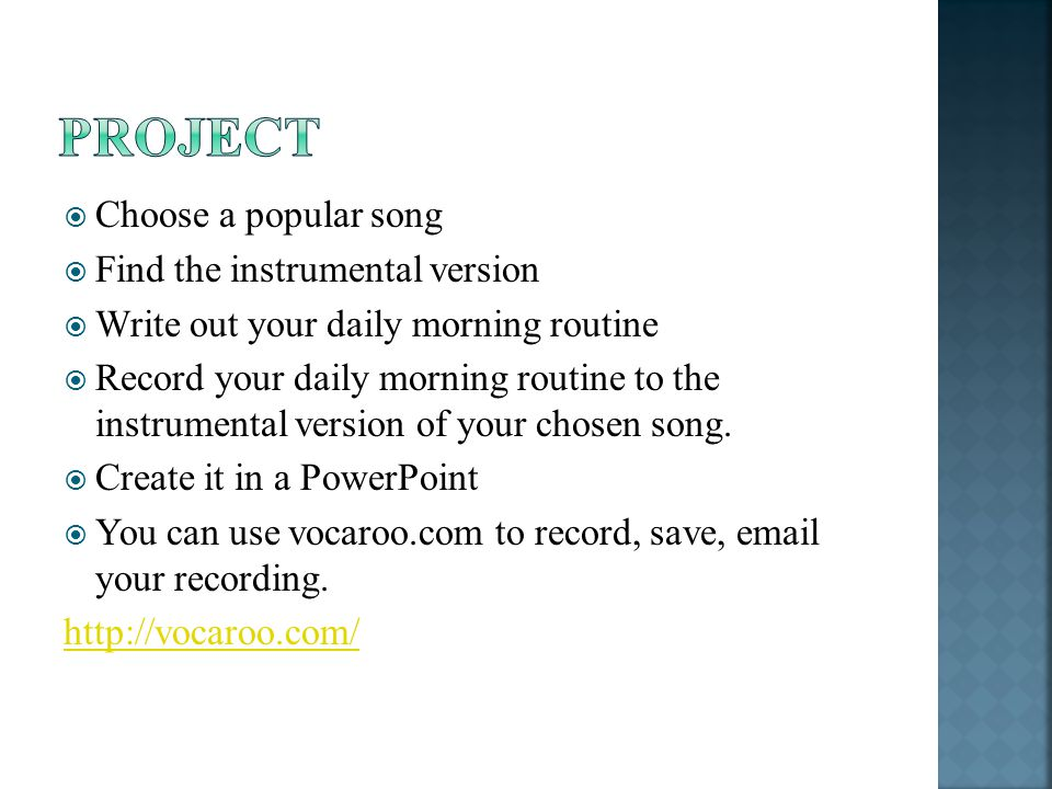 Project Choose a popular song Find the instrumental version