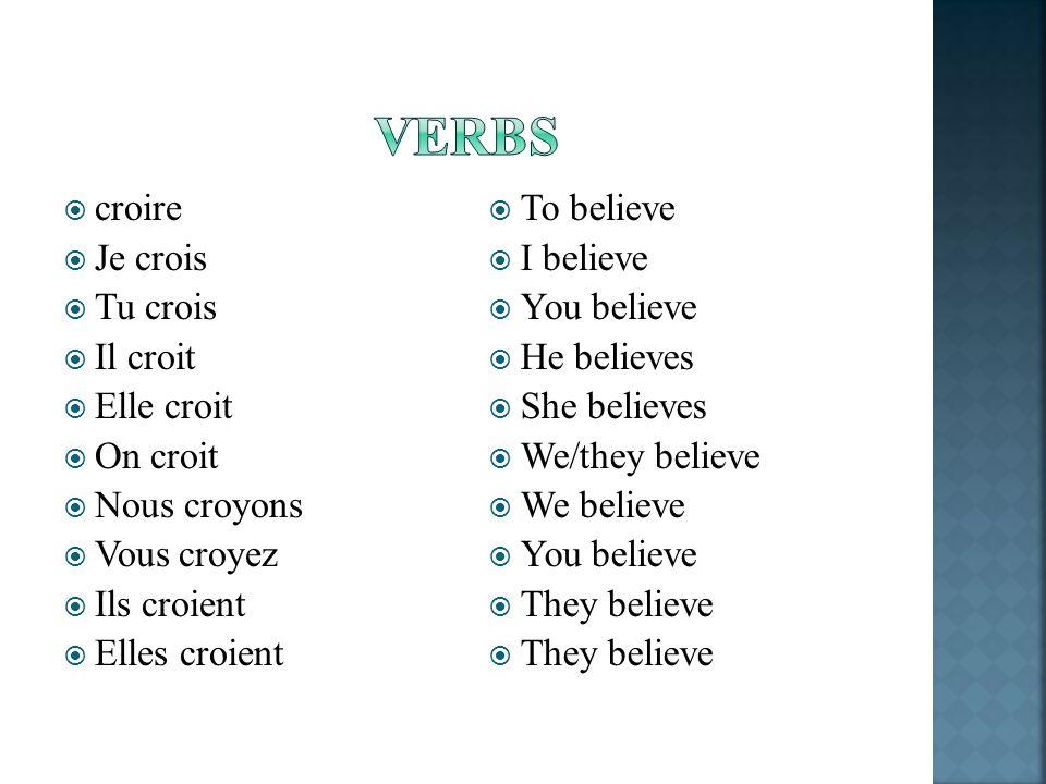 Verbs croire Je crois Tu crois Il croit Elle croit On croit