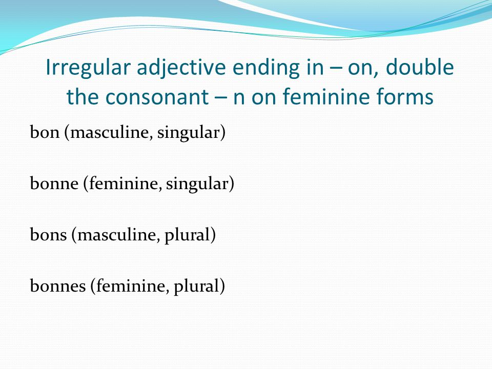 Irregular adjective ending in – on, double the consonant – n on feminine forms