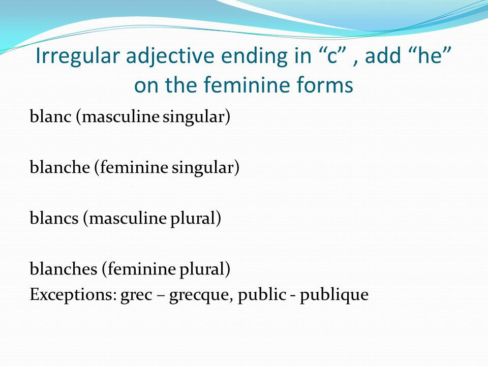 Irregular adjective ending in c , add he on the feminine forms