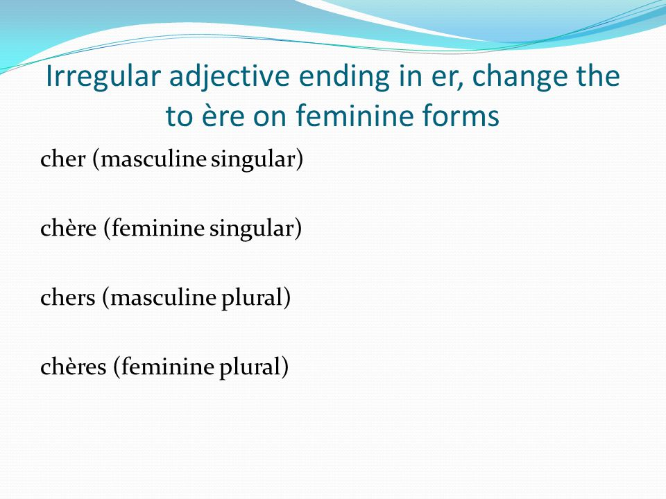 Irregular adjective ending in er, change the to ère on feminine forms