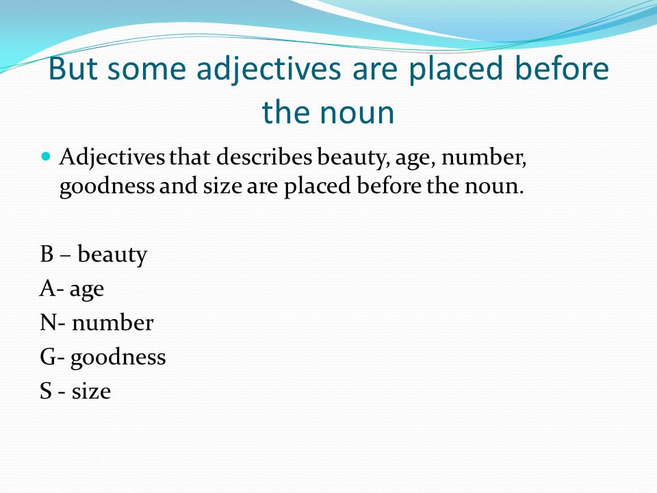 But some adjectives are placed before the noun