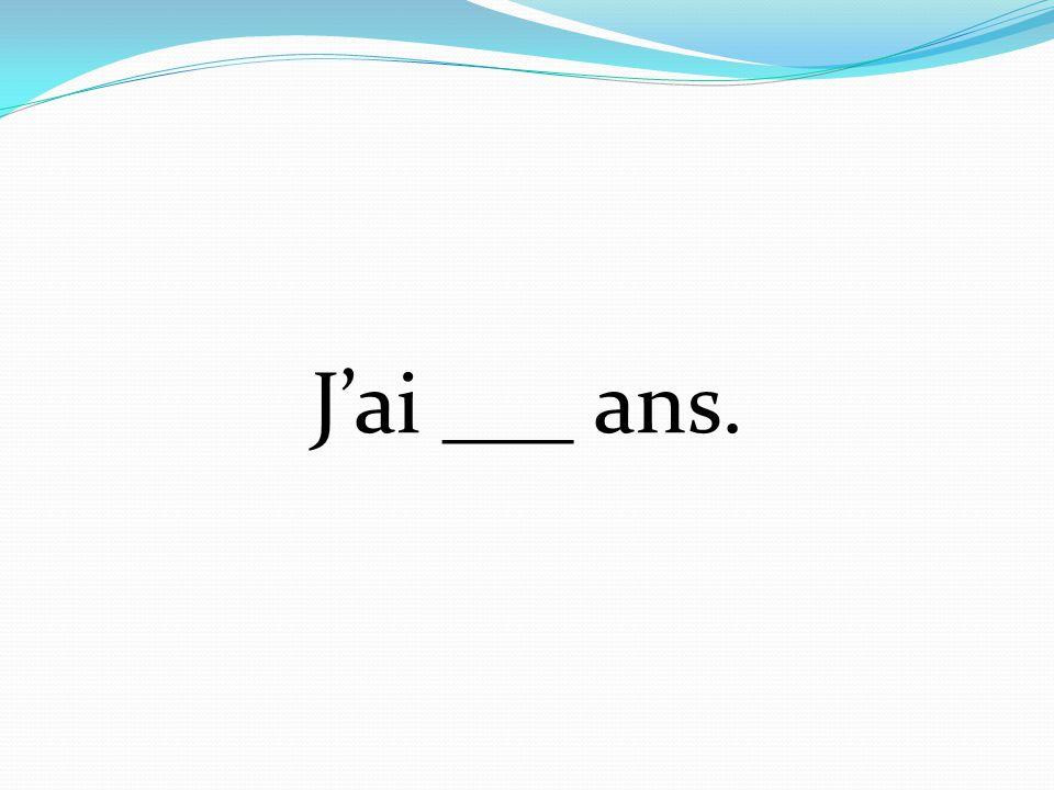 J'ai ___ ans.