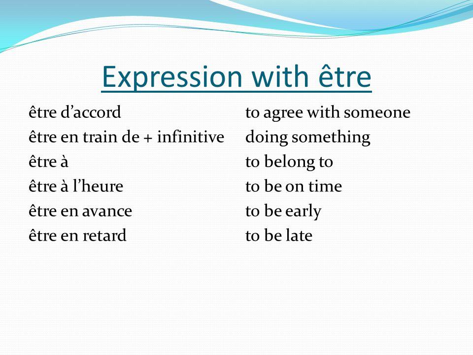 Expression with être être d'accord être en train de + infinitive être à être à l'heure être en avance être en retard