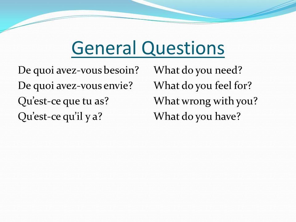 General Questions De quoi avez-vous besoin De quoi avez-vous envie Qu'est-ce que tu as Qu'est-ce qu'il y a
