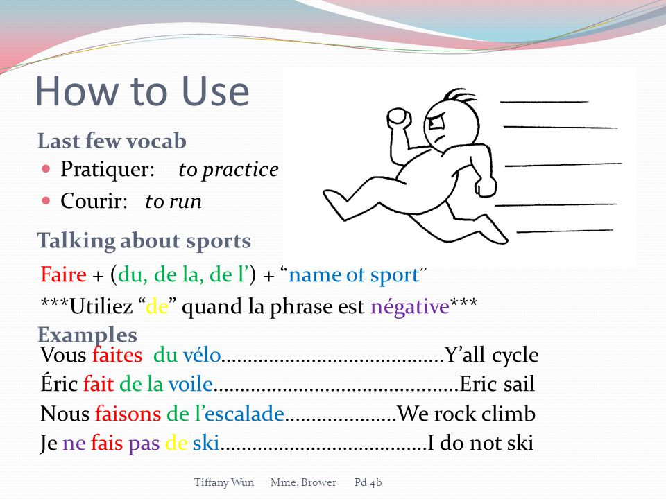 How to Use Last few vocab Pratiquer: to practice Courir: to run