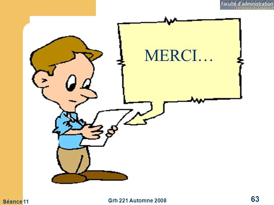 MERCI… MERCI… Grh 221 Automne 2008 Séance 11