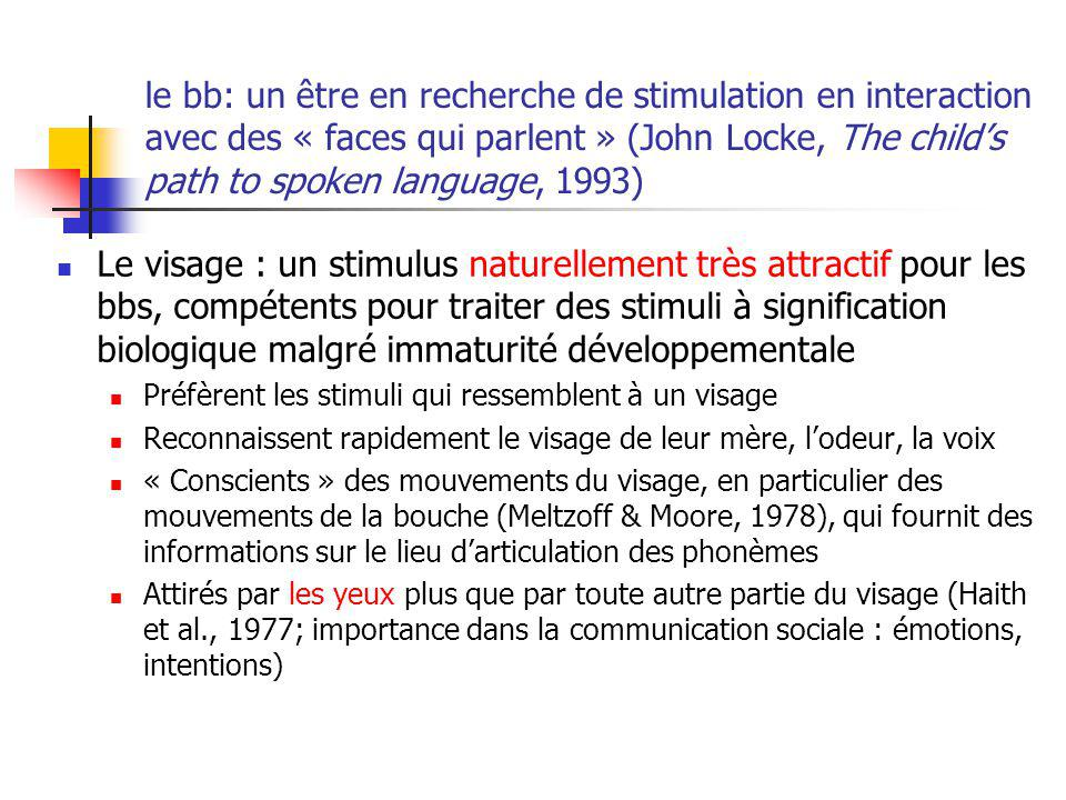 le bb: un être en recherche de stimulation en interaction avec des « faces qui parlent » (John Locke, The child's path to spoken language, 1993)