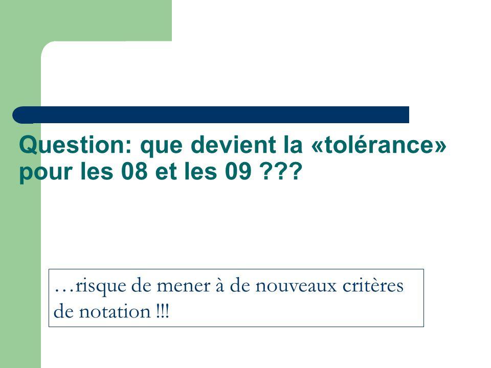 Question: que devient la «tolérance» pour les 08 et les 09