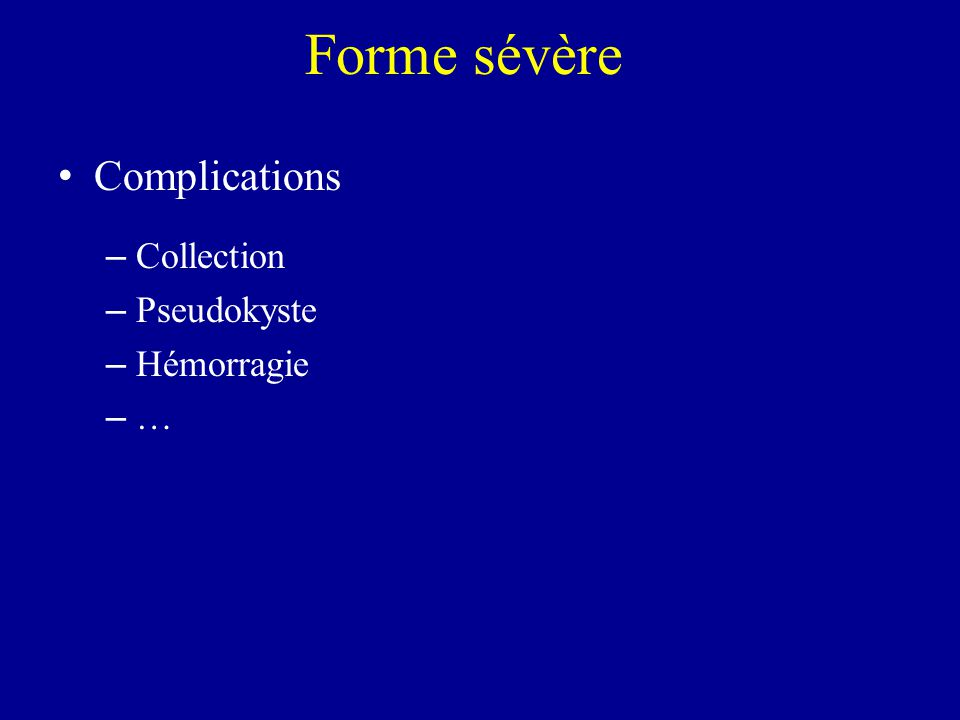 Forme sévère Complications Collection Pseudokyste Hémorragie …