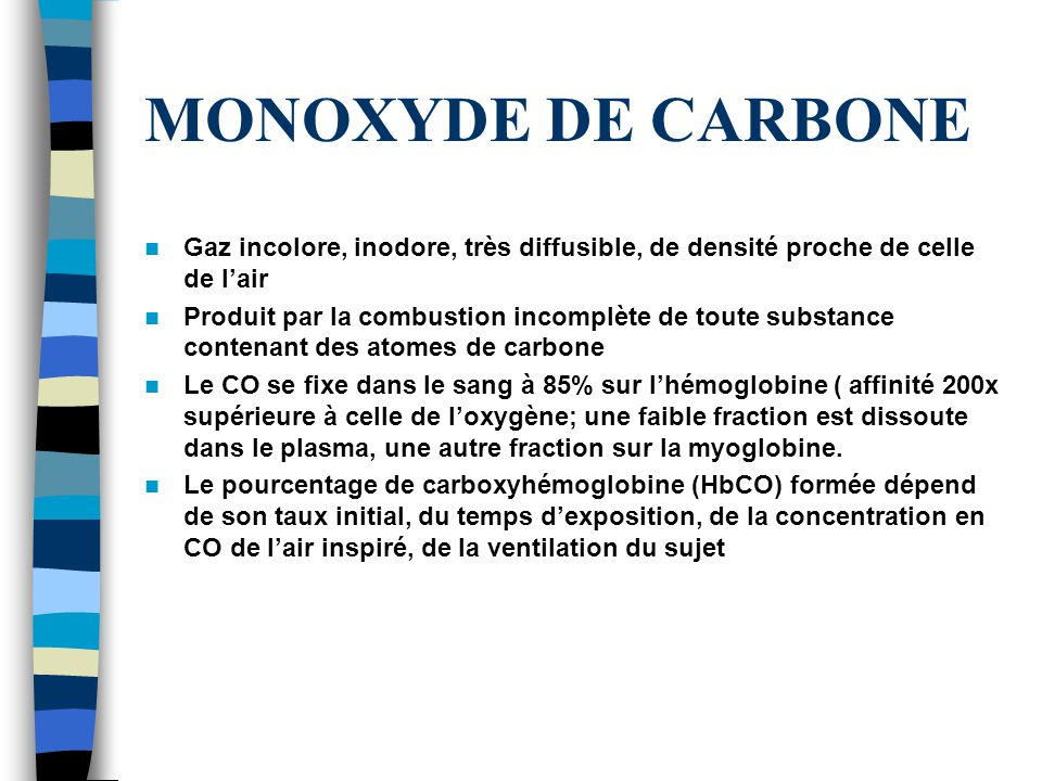 MONOXYDE DE CARBONE Gaz incolore, inodore, très diffusible, de densité proche de celle de l'air.