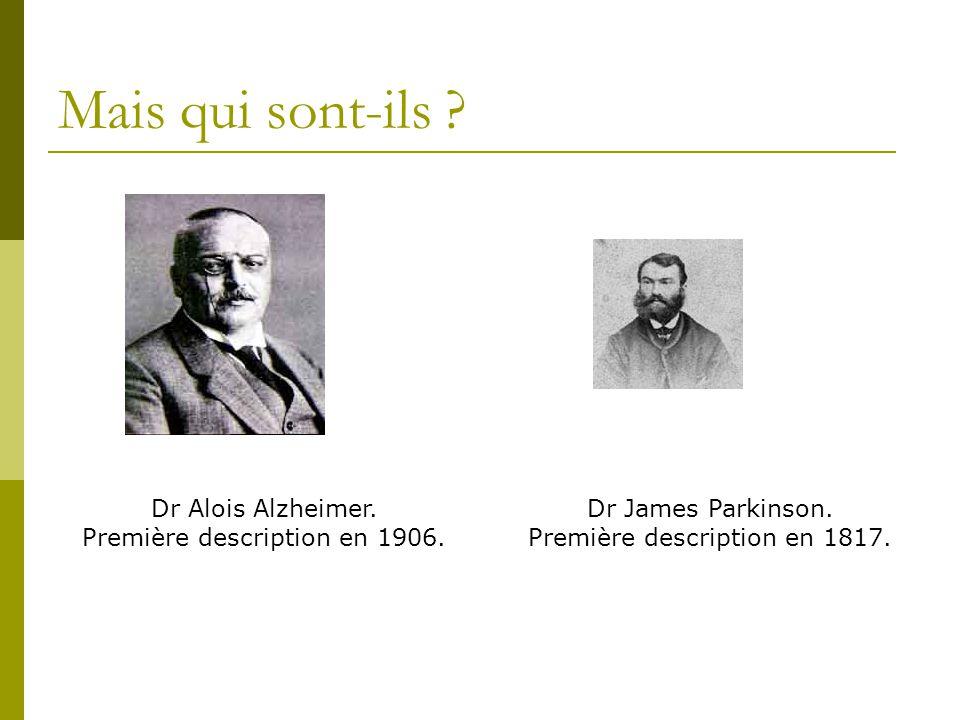 Mais qui sont-ils Dr Alois Alzheimer. Première description en 1906.